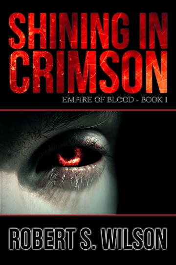 Shining in Crimson: Empire of Blood Book One by Robert S. Wilson