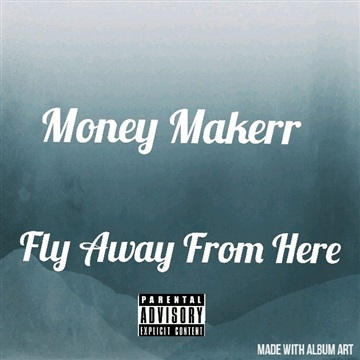 Fly Away From Here by Money Makerr