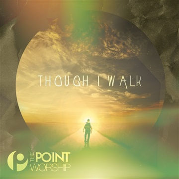 The Point Worship : Though I Walk (Acoustic)