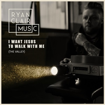 Ryan Clair Music  : I Want Jesus To Walk With Me (The Valley)