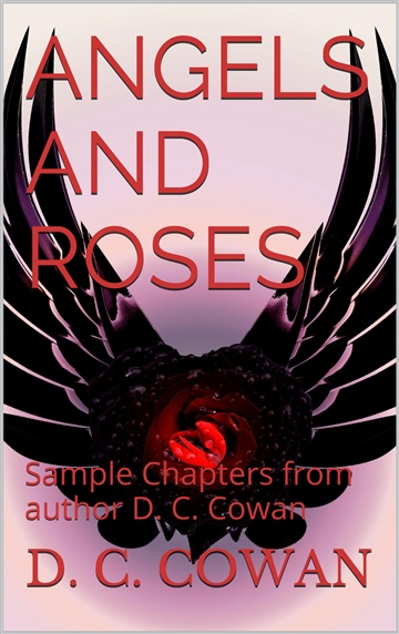Angels and Roses: (Collection of Sample Chapters from Author D. C. Cowan)