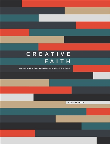 Cole NeSmith : Creative Faith : Living and leading with an artist's heart