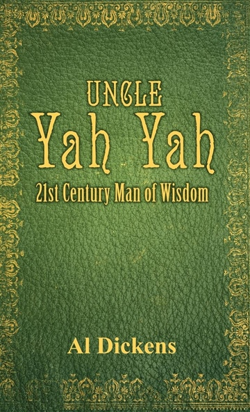 Al Dickens : Uncle Yah Yah: 21st Century Man of Wisdom