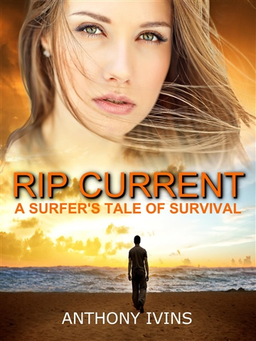 Anthony Ivins : Rip Current - A Surfers Tale of Survival