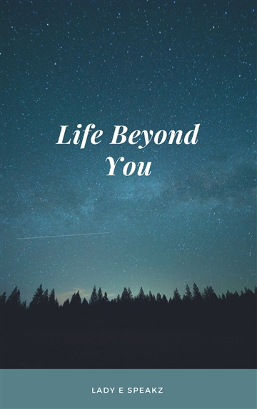 Life Beyond You by Lady E SpeakZ