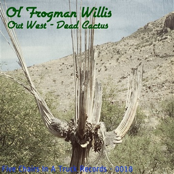 Out West - Dead Cactus by Ol' Frogman Willis