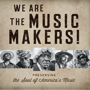 We Are the Music Makers!: Preserving the Soul of America's Music by Music Maker Relief Foundation