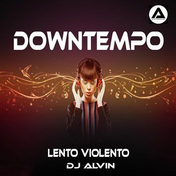 DJ Alvin - Downtempo (Lento Violento) by ALVIN PRODUCTION ®