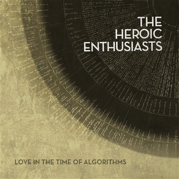 Love In The Time Of Algorithms by The Heroic Enthusiasts