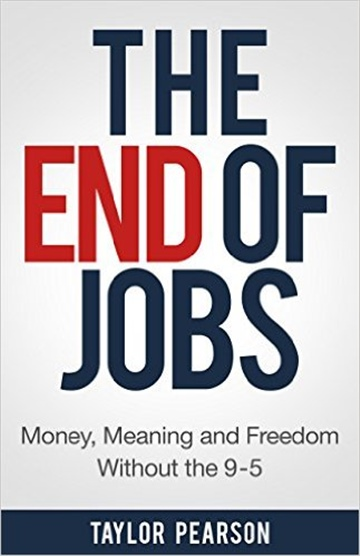 The End of Jobs: Money, Meaning and Freedom Without The 9-5 by Taylor Pearson