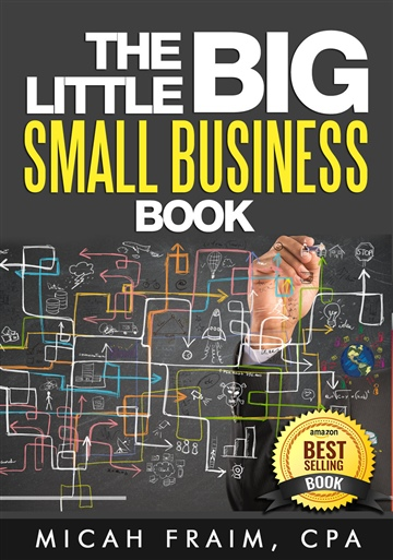 Micah Fraim, CPA : The Little Big Small Business Book