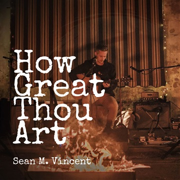 How Great Thou Art by Sean M. Vincent
