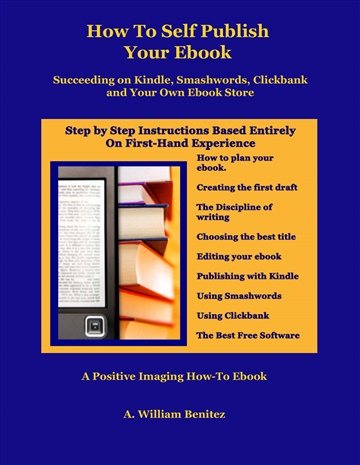 How To Self-Publish Your Ebook by A William Benitez