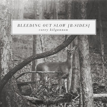 Corey Kilgannon : Bleeding Out Slow (B-Sides)