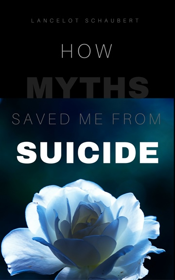 Lancelot Schaubert : How Myths Saved Me from Suicide