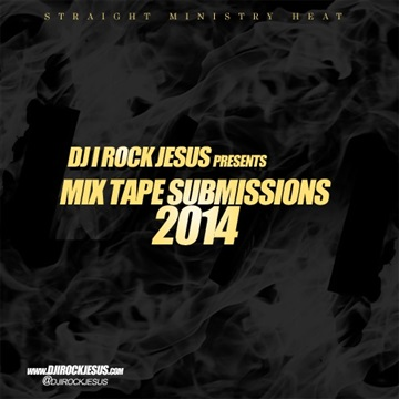 DJ I ROCK JESUS PRESENTS MIXTAPE SUBMISSIONS 2014 by DJ I Rock Jesus