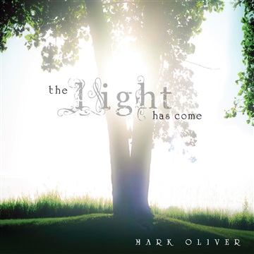 The Light Has Come by Mark Oliver