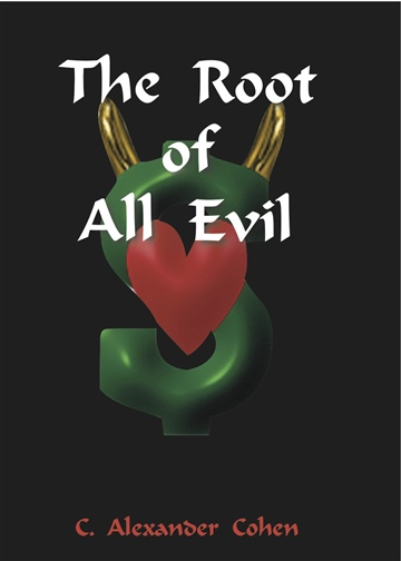 The Root of All Evil by C. Alexander Cohen