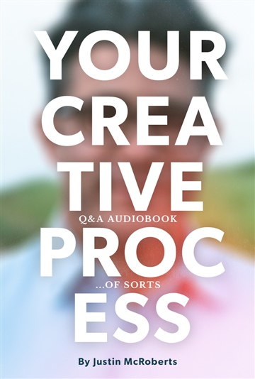 Your Creative Process (Q&A Audiobook... of sorts)