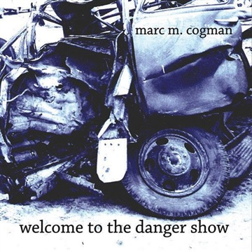 Welcome to the Danger Show by Marc M Cogman