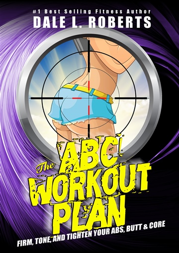 Dale L. Roberts : The ABC Workout Plan: Firm, Tone, and Tighten Your Abs, Butt, and Core