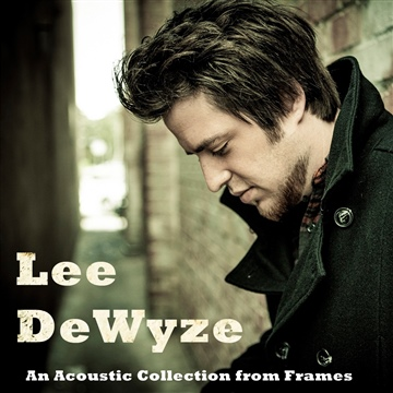 Lee Dewyze : An Acoustic Collection From Frames