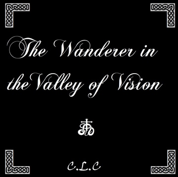 The Wanderer in the Valley of Vision (A Poetic Prayer)