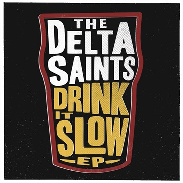 The Delta Saints : Drink it Slow EP