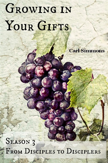 Growing in Your Gifts (Season 3, From Disciples to Disciplers) by Carl Simmons
