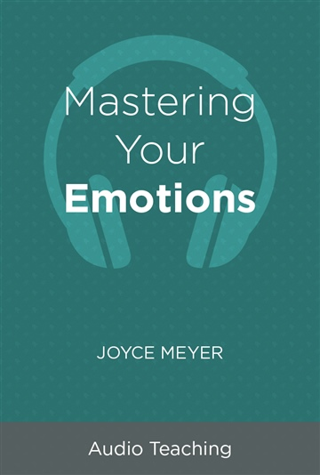 Joyce Meyer : Mastering Your Emotions