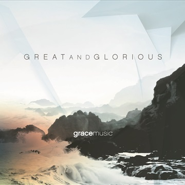 Great and Glorious by Grace Music