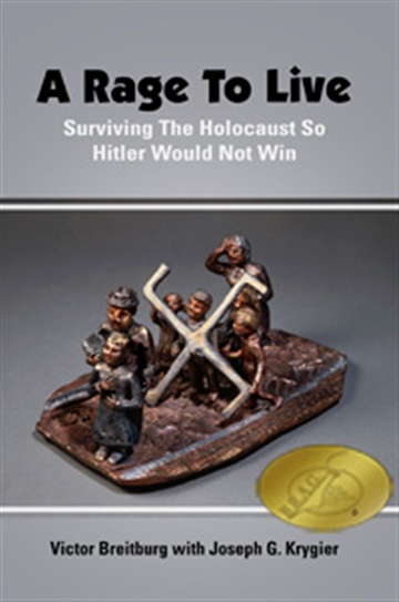 Victor Breitburg with Joseph G. Krygier : A Rage To Live:Surviving The Holocaust So Hitler Would Not Win