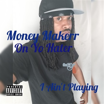 I Ain.t Playing by Money Makerr