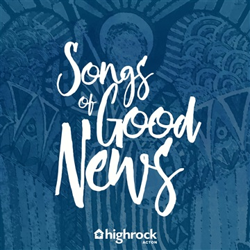 Songs of Good News by Highrock Acton