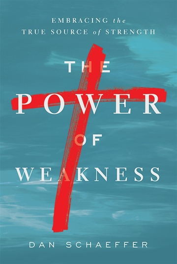 Dan Schaeffer :  The Power of Weakness: Embracing the True Source of Strength (Sample)