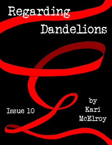 Kari McElroy : Regarding Dandelions Issue 10