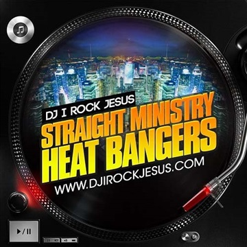 Straight Ministry Heat Bangers by DJ I Rock Jesus App Mix tapes