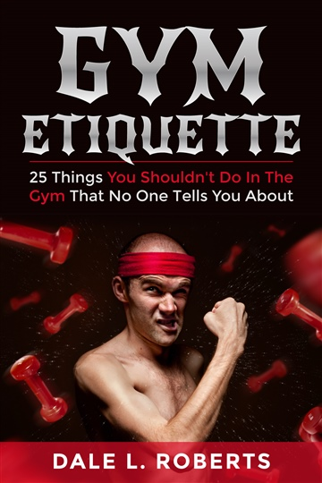 Dale L. Roberts : Gym Etiquette: 25 Things You Shouldn't Do In The Gym That No One Tells You About