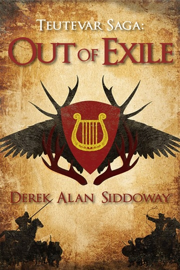 Derek Alan Siddoway : Out of Exile: Teutevar Saga Book One