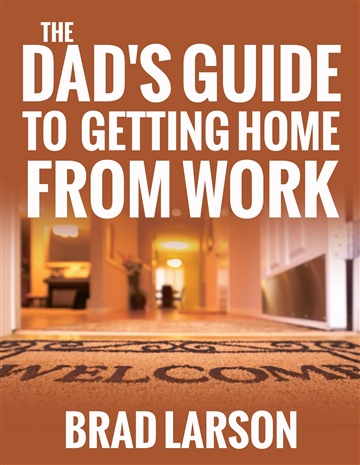eBook - The Dad's Guide to Getting Home From Work