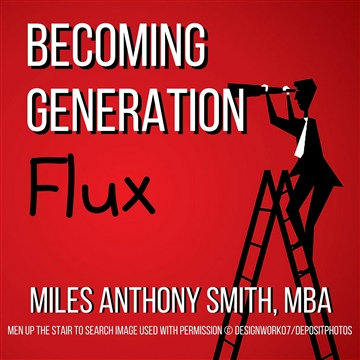Miles Anthony Smith : Becoming Generation Flux: Why Traditional Career Planning is Dead