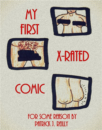 My First X-Rated Comic by Patrick J. Reilly