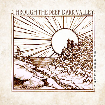 The Oh Hellos : Through the Deep, Dark Valley