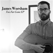 James Worsham : Too Far Gone