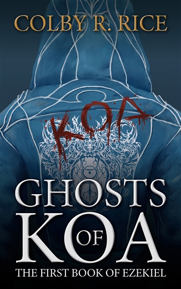 Colby R Rice : Ghosts of Koa (Volume I of II): The First Book of Ezekiel
