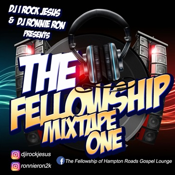 The Fellowship Mix-tape ( Hosted By DJ Ronnie Ron by DJ I Rock Jesus