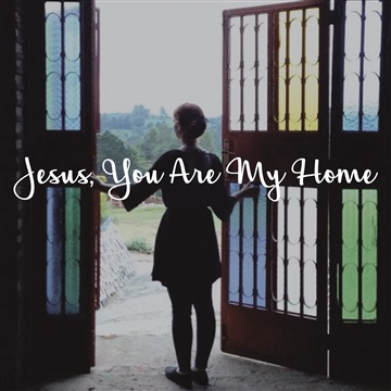 Jesus, You Are My Home by Jennifer Schroeder