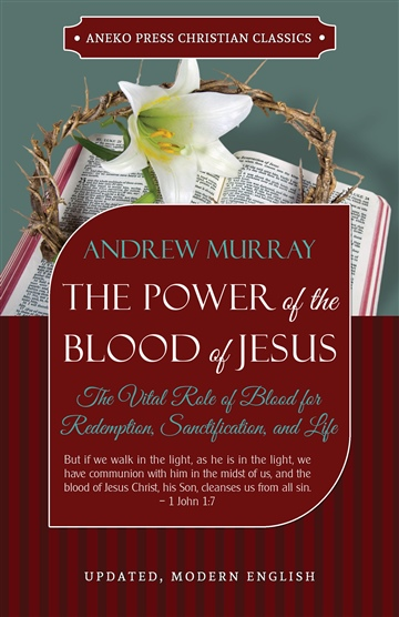 Andrew Murray : The Power of the Blood of Jesus - Updated Edition