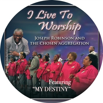 I Live to Worship by Joseph Robinson and The Chosen Aggregation