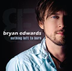 Bryan Edwards : Nothing Left to Burn